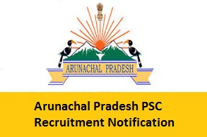 Arunachal Pradesh PSC Recruitment Notification