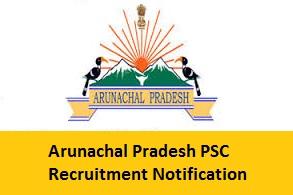 Arunachal Pradesh PSC Recruitment Notification